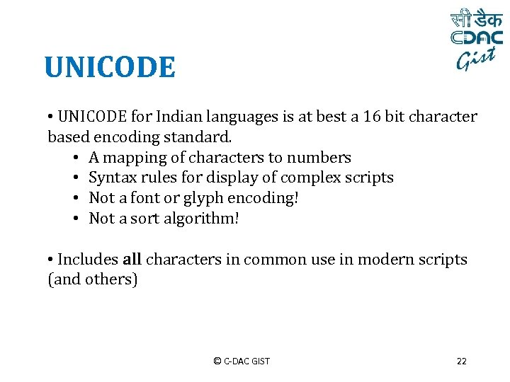 UNICODE • UNICODE for Indian languages is at best a 16 bit character based
