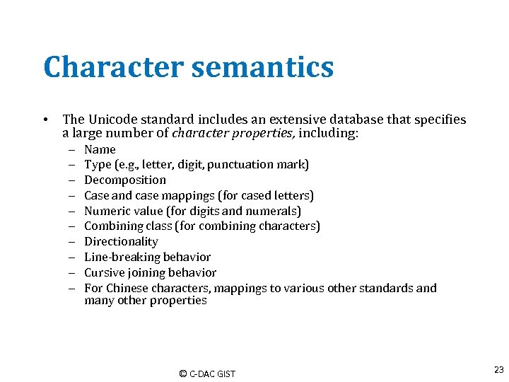 Character semantics • The Unicode standard includes an extensive database that specifies a large