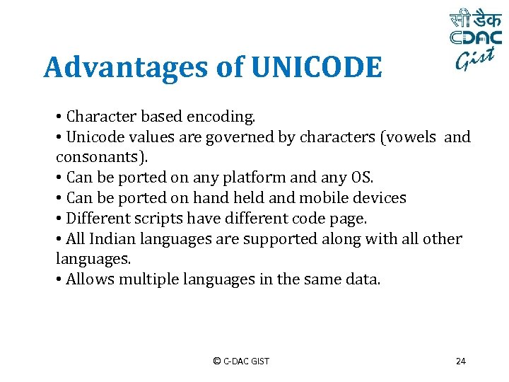 Advantages of UNICODE • Character based encoding. • Unicode values are governed by characters