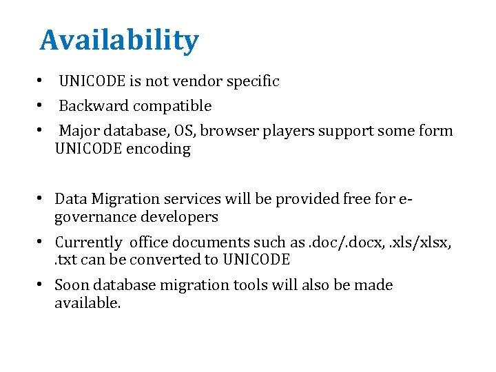 Availability • UNICODE is not vendor specific • Backward compatible • Major database, OS,