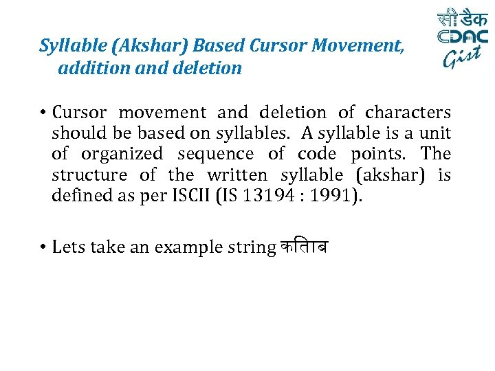 Syllable (Akshar) Based Cursor Movement, addition and deletion • Cursor movement and deletion of