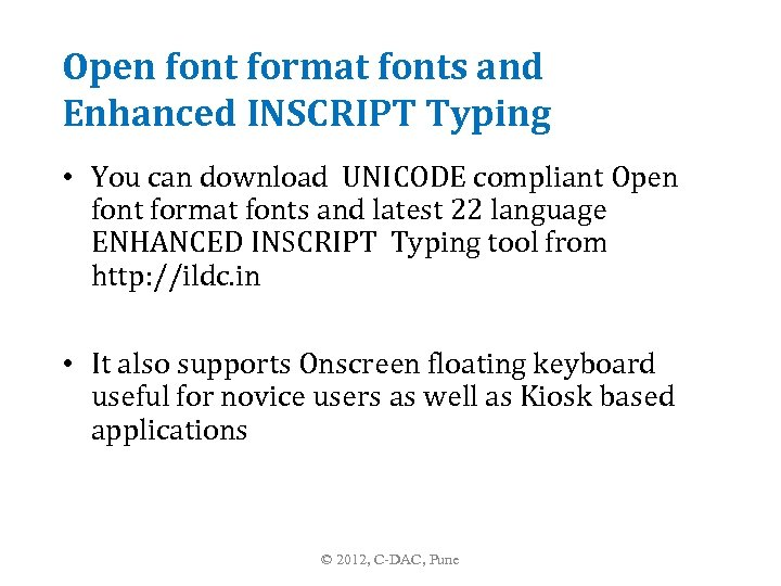 Open font format fonts and Enhanced INSCRIPT Typing • You can download UNICODE compliant
