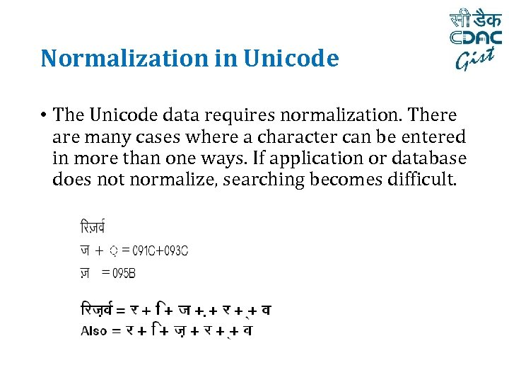 Normalization in Unicode • The Unicode data requires normalization. There are many cases where