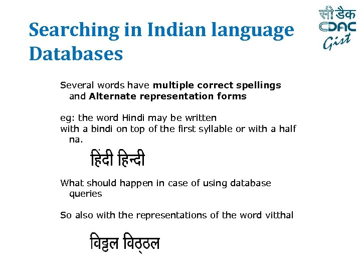 Searching in Indian language Databases Several words have multiple correct spellings and Alternate representation