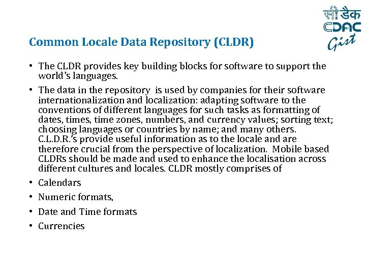 Common Locale Data Repository (CLDR) • The CLDR provides key building blocks for software