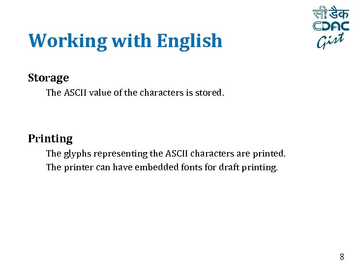 Working with English Storage The ASCII value of the characters is stored. Printing The