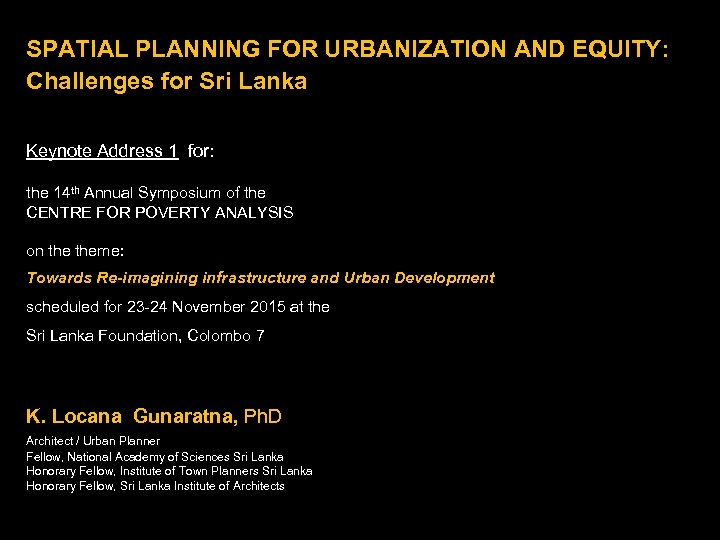 SPATIAL PLANNING FOR URBANIZATION AND EQUITY: Challenges for Sri Lanka Keynote Address 1 for:
