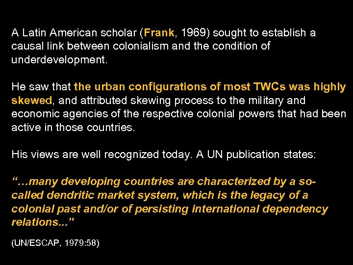 A Latin American scholar (Frank, 1969) sought to establish a causal link between colonialism