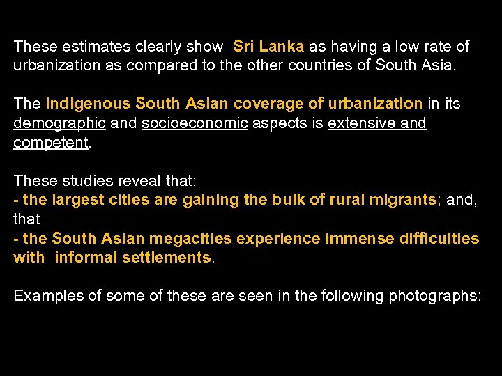 These estimates clearly show Sri Lanka as having a low rate of urbanization as