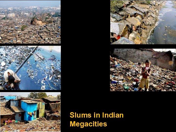 Slums in Indian Megacities