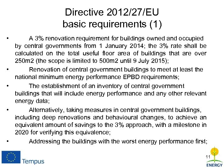 Directive 2012/27/EU basic requirements (1) • • • A 3% renovation requirement for buildings