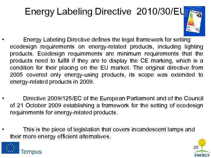 Energy Labeling Directive 2010/30/EU • Energy Labeling Directive defines the legal framework for setting
