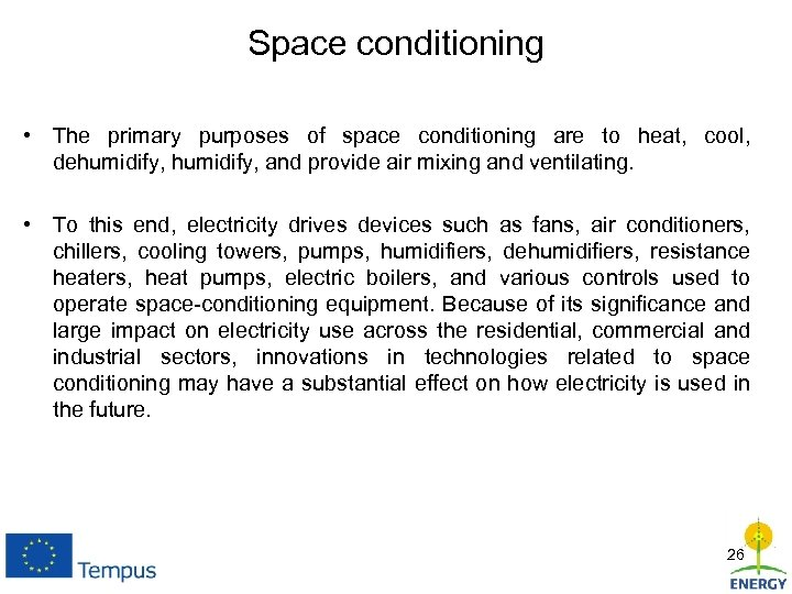 Space conditioning • The primary purposes of space conditioning are to heat, cool, dehumidify,