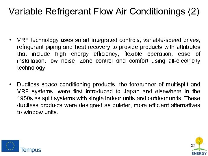 Variable Refrigerant Flow Air Conditionings (2) • VRF technology uses smart integrated controls, variable-speed