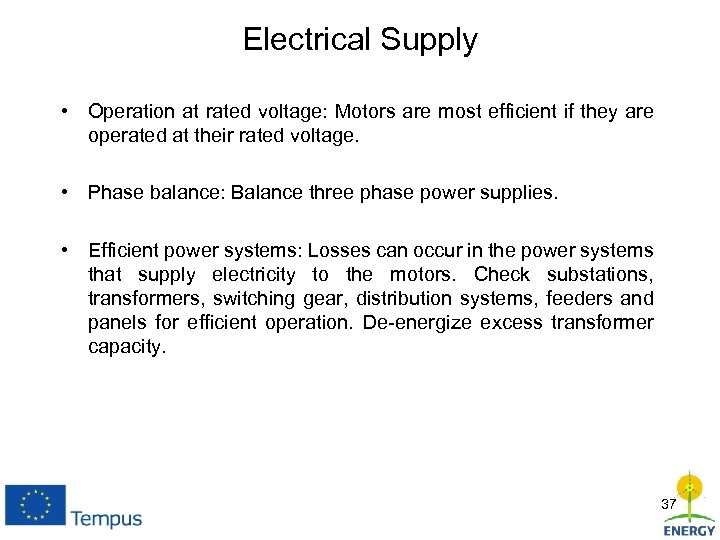 Electrical Supply • Operation at rated voltage: Motors are most efficient if they are