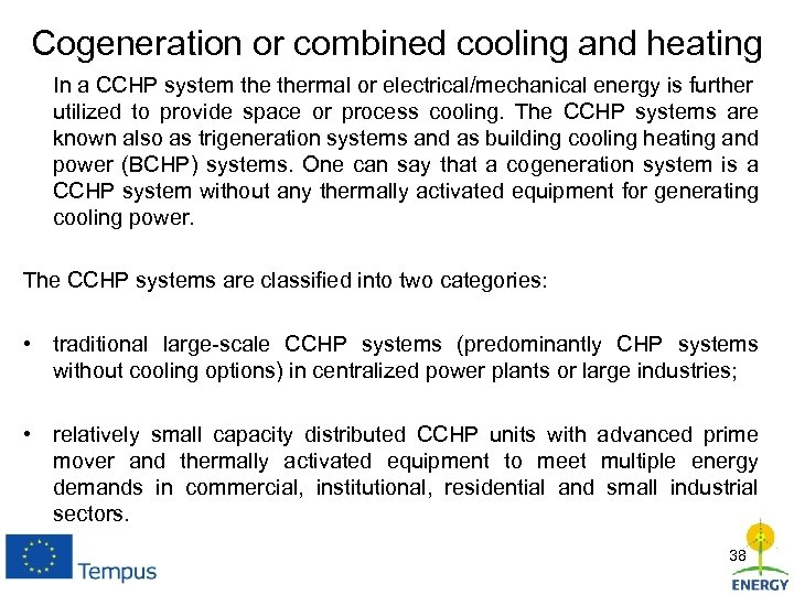 Cogeneration or combined cooling and heating In a CCHP system thermal or electrical/mechanical energy