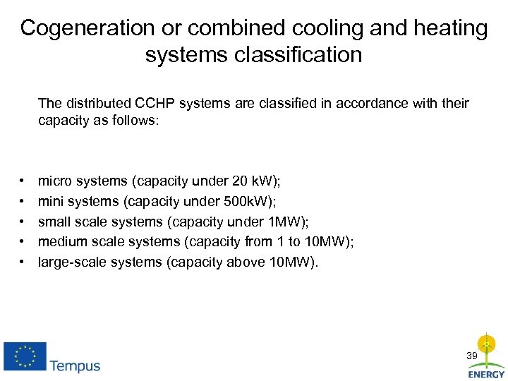 Cogeneration or combined cooling and heating systems classification The distributed CCHP systems are classified