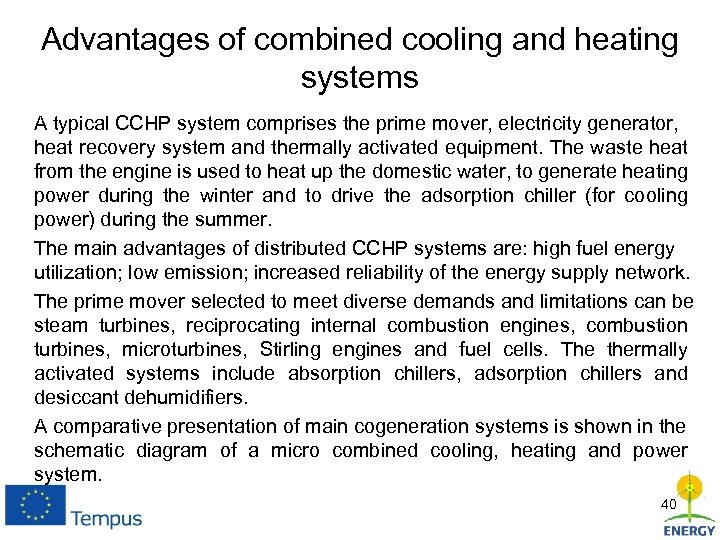 Advantages of combined cooling and heating systems A typical CCHP system comprises the prime