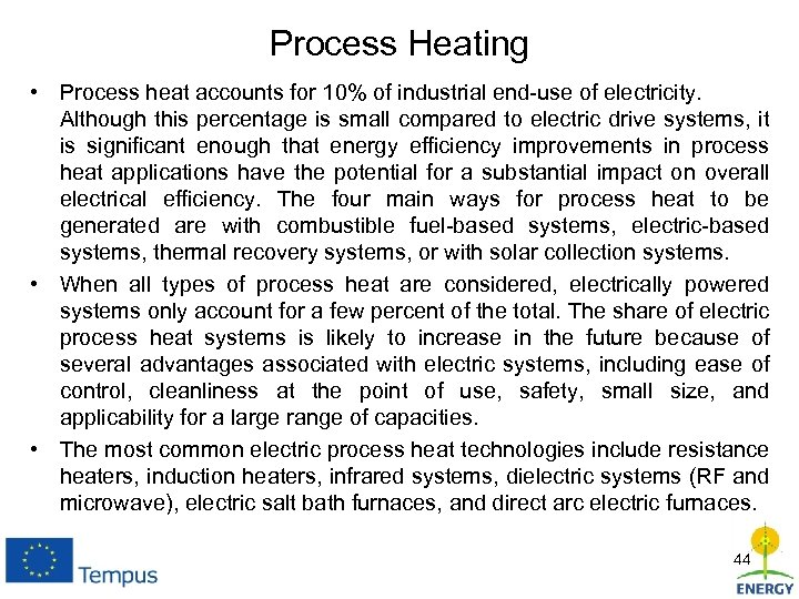 Process Heating • Process heat accounts for 10% of industrial end-use of electricity. Although