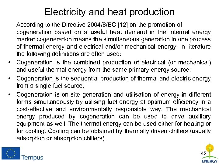 Electricity and heat production According to the Directive 2004/8/EC [12] on the promotion of