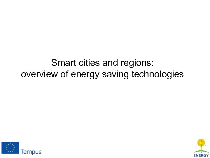 Smart cities and regions: overview of energy saving technologies