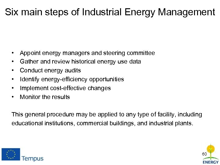 Six main steps of Industrial Energy Management • • • Appoint energy managers and