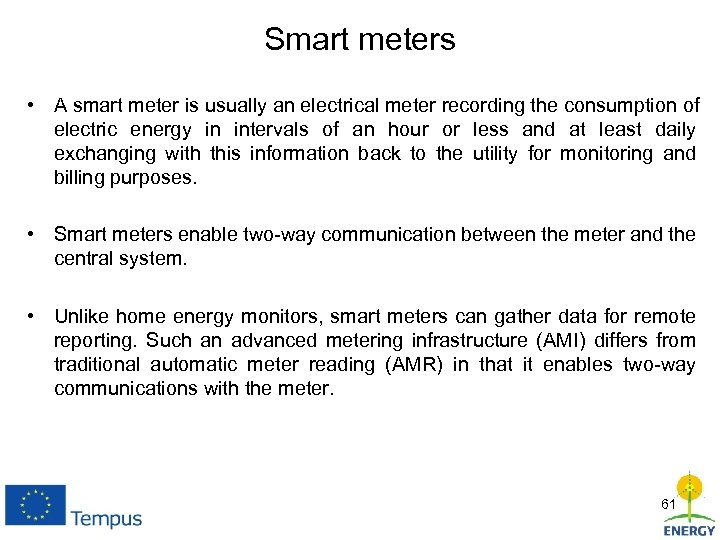 Smart meters • A smart meter is usually an electrical meter recording the consumption
