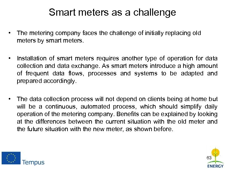Smart meters as a challenge • The metering company faces the challenge of initially