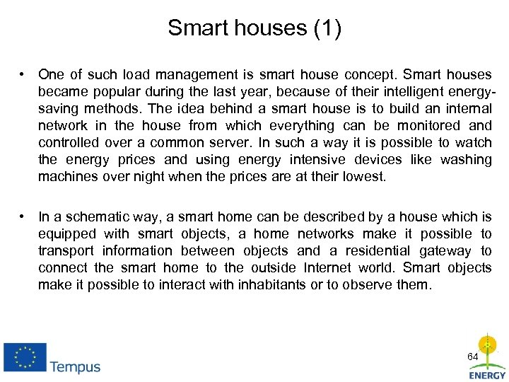 Smart houses (1) • One of such load management is smart house concept. Smart