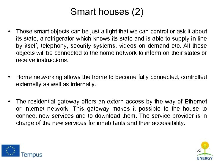 Smart houses (2) • Those smart objects can be just a light that we