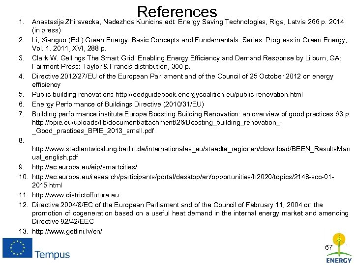 1. 2. 3. 4. 5. 6. 7. References Technologies, Riga, Latvia 266 p. 2014