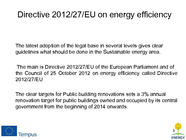 Directive 2012/27/EU on energy efficiency The latest adoption of the legal base in several