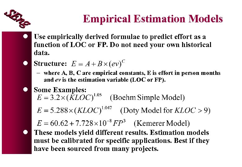 Empirical Estimation Models l Use empirically derived formulae to predict effort as a function