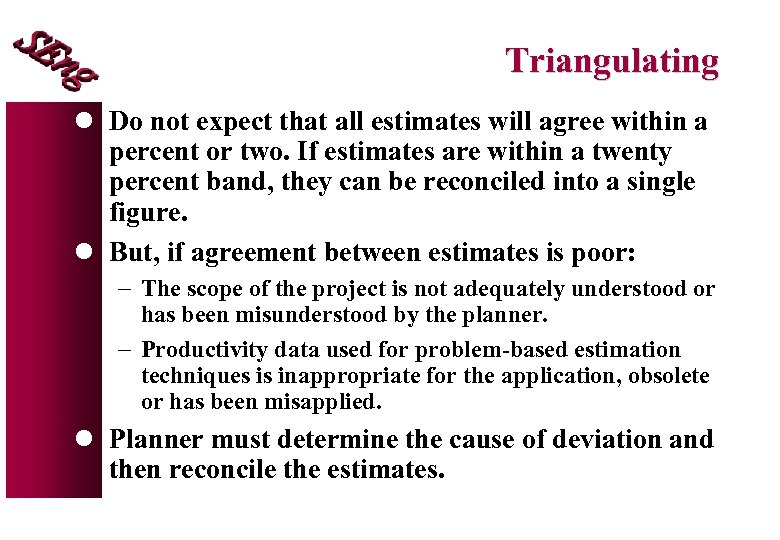 Triangulating l Do not expect that all estimates will agree within a percent or