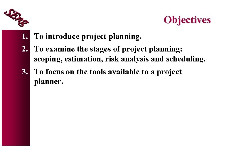 Objectives 1. To introduce project planning. 2. To examine the stages of project planning: