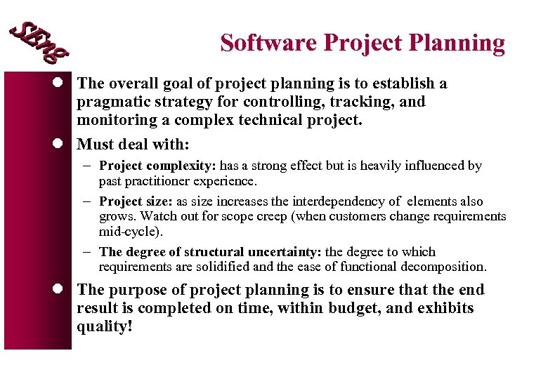 Software Project Planning l The overall goal of project planning is to establish a