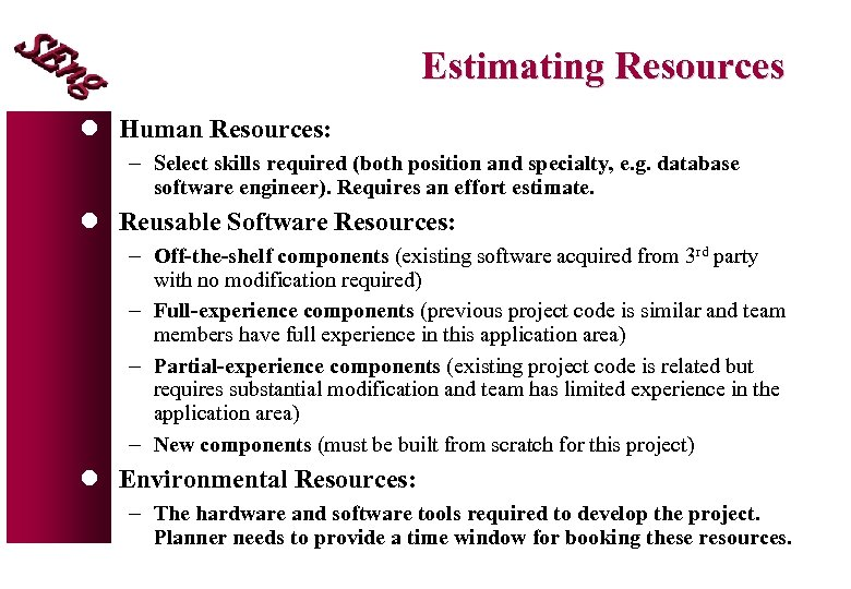 Estimating Resources l Human Resources: - Select skills required (both position and specialty, e.