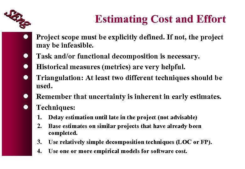 Estimating Cost and Effort l Project scope must be explicitly defined. If not, the