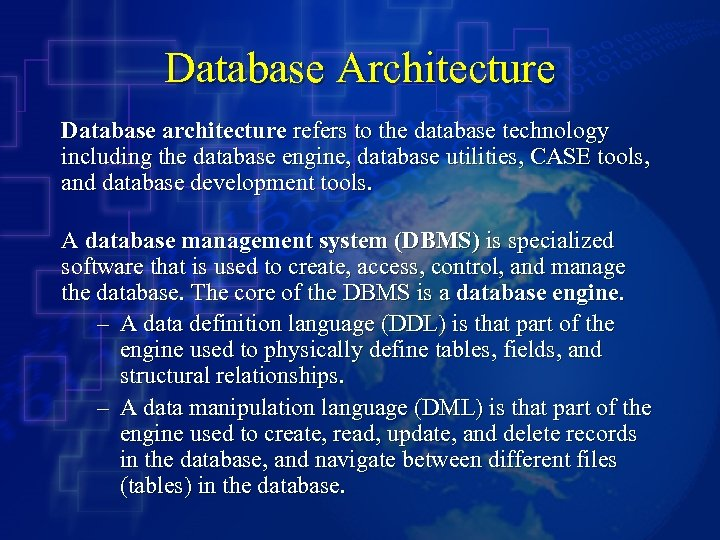 Database Architecture Database architecture refers to the database technology including the database engine, database