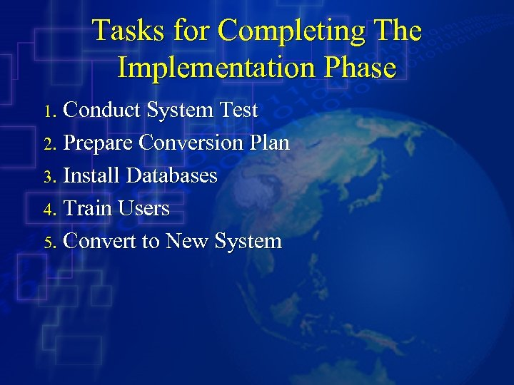 Tasks for Completing The Implementation Phase Conduct System Test 2. Prepare Conversion Plan 3.