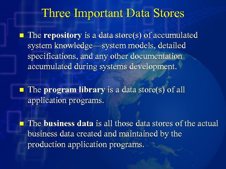 Three Important Data Stores n The repository is a data store(s) of accumulated system