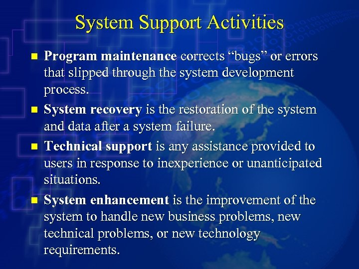 "System Support Activities n n Program maintenance corrects ""bugs"" or errors that slipped through"