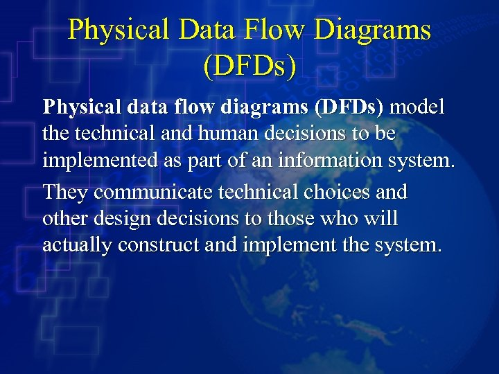 Physical Data Flow Diagrams (DFDs) Physical data flow diagrams (DFDs) model the technical and