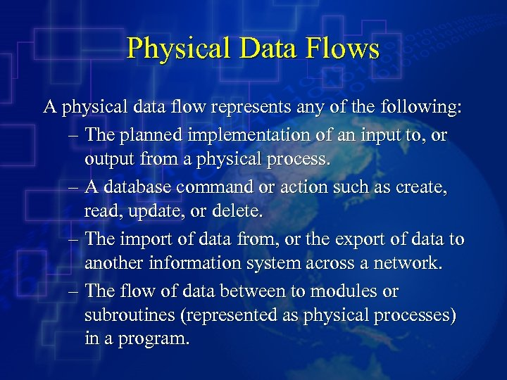 Physical Data Flows A physical data flow represents any of the following: – The