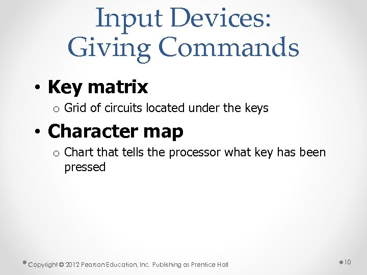 Input Devices: Giving Commands • Key matrix o Grid of circuits located under the