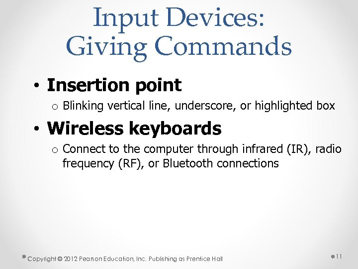 Input Devices: Giving Commands • Insertion point o Blinking vertical line, underscore, or highlighted