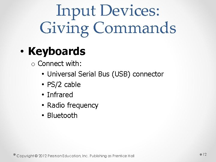 Input Devices: Giving Commands • Keyboards o Connect with: • Universal Serial Bus (USB)