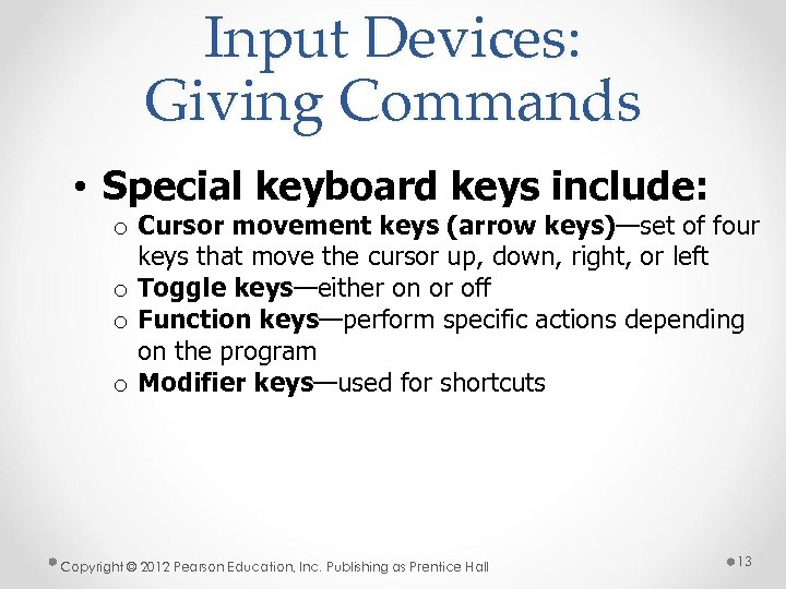 Input Devices: Giving Commands • Special keyboard keys include: o Cursor movement keys (arrow