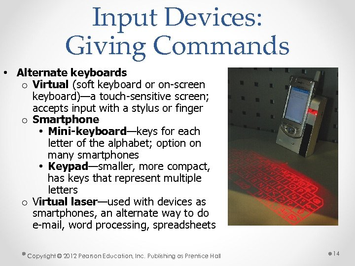 Input Devices: Giving Commands • Alternate keyboards o Virtual (soft keyboard or on-screen keyboard)—a