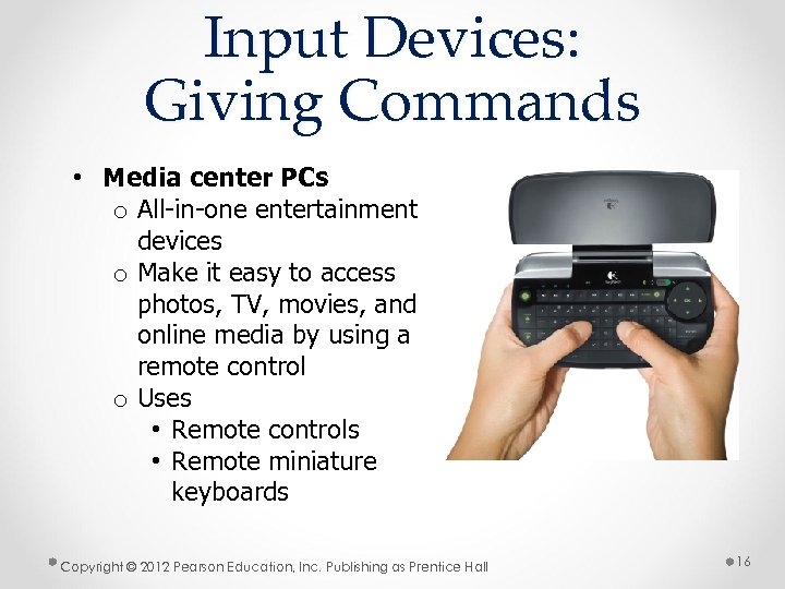 Input Devices: Giving Commands • Media center PCs o All-in-one entertainment devices o Make